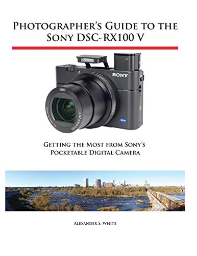 Photographer's Guide to the Sony DSC-RX100 V: Getting the Most from Sony's Pocketable Digital Camera