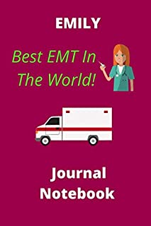 EMILY! Best EMT In The World | Notebook Journal | 120 lined pages 6 x 9: EMT Gifts, Paramedic Gift, EMT Graduation, First ...