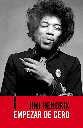 Empezar De Cero: La autobiografía de Jimi Hendrix (Sexto Piso Realidades)