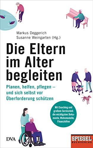 Die Eltern im Alter begleiten -: Planen, helfen, pflegen – und sich selbst vor Überforderung schützen - Ein SPIEGEL-Buch