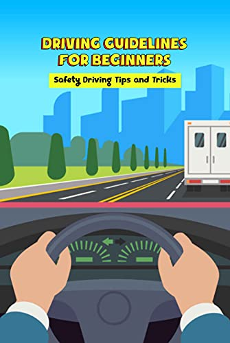 Driving Guidelines for Beginners: Safety Driving Tips and Tricks: Driving Guide for Beginners (English Edition)