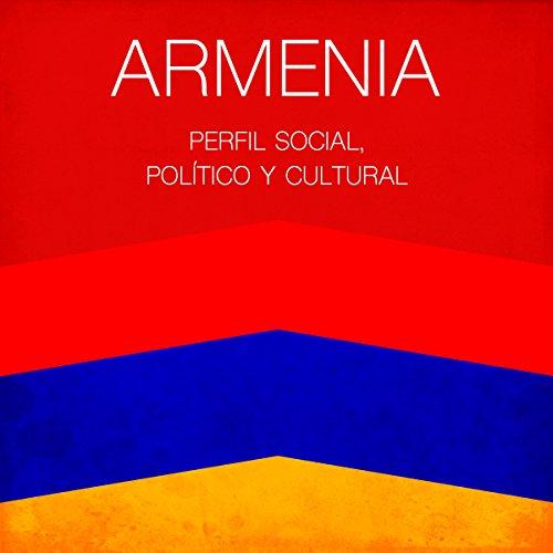 Armenia [Spanish Edition]: Perfil social, político y cultural [Armenia: Social, political and cultural profile]