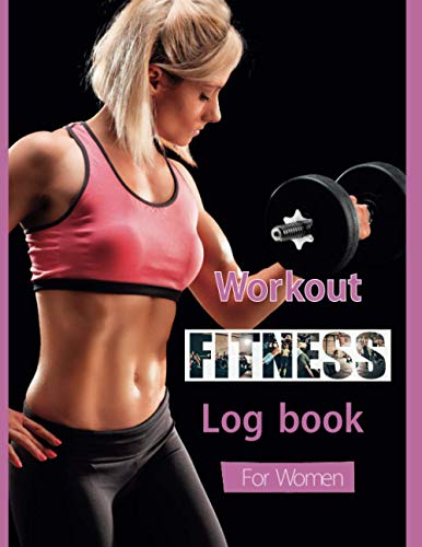 Workout Fitness Log Book for Women:: Track your Fitness and Wellness Goals: The essentials of personal fitness training and bodybuilding: it's a ... on top of your physical and mental health.
