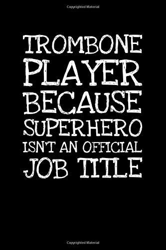 Trombone Player Because Superhero Isnt An Officia: Notizbuch Journal Tagebuch 100 linierte Seiten | 6x9 Zoll (ca. DIN A5)