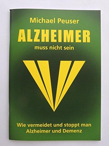 Alzheimer muss nicht sein: Wie vermeidet und stoppt man Alzheimer und Demenz