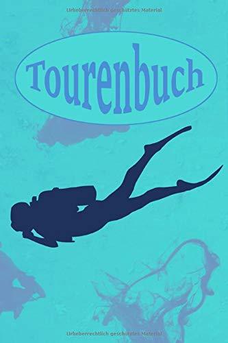 Tourenbuch: Journal zum Eintragen der erlebten Tauchtouren I ca. DIN A5 124 Seiten