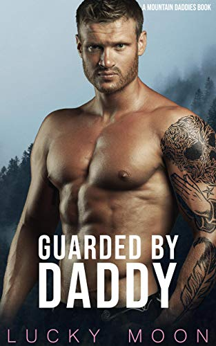 Guarded By Daddy: An Age Play, DDlg, ABDL, Instalove Romance (Mountain Daddies Book 6)