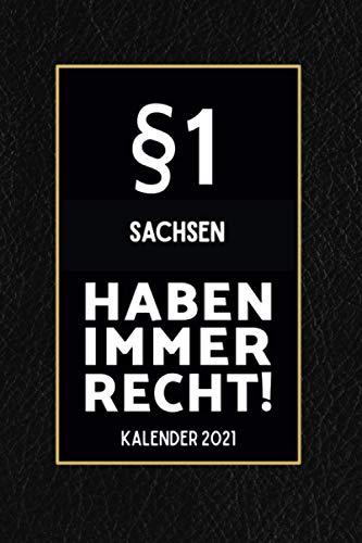 §1 Sachsen Haben Immer Recht - Kalender 2021: Lustiger Kalender 2021 A5 I Terminkalender 2021 I Buchkalender 2021 I Schönes Geschenk für Kollegen & Familie