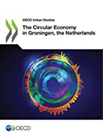 Oecd Urban Studies the Circular Economy in Groningen, the Netherlands