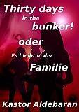 Thirty days in the bunker!: Es bleibt in der Familie