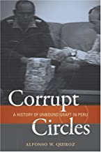 Corrupt Circles: A History of Unbound Graft in Peru (Woodrow Wilson Center Press)