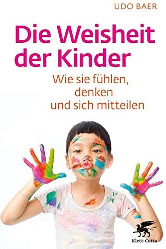 Die Weisheit der Kinder: Wie sie fühlen, denken und sich mitteilen
