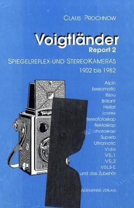 Voigtländer Report 2: Spiegelreflex- und Stereokameras 1902-1982.