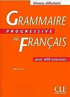 Grammaire Progressive Du Francais: Avec 400 Exercises