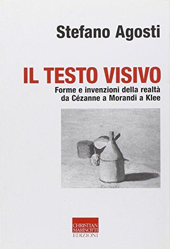 Il testo visivo. Forme e invenzioni della realtà da Cézanne a Morandi a Klee