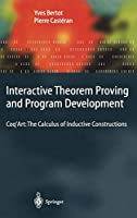 Interactive Theorem Proving and Program Development: Coq'Art: The Calculus of Inductive Constructions (Texts in Theoretical Computer Science. An EATCS Series)