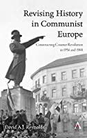 Revising History in Communist Europe: Constructing Counter-Revolution in 1956 and 1968