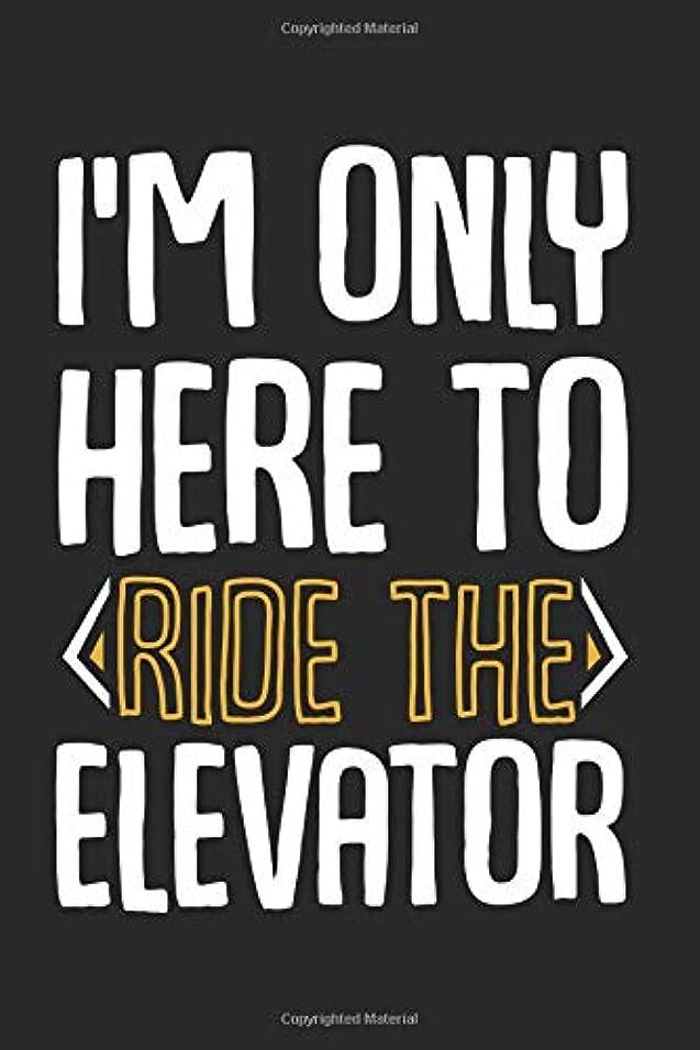 大使ほかに輸送Im Only Here To Ride The Elevator: Best Sarcastic Gift Ideas Composition College Notebook and Diary to Write In / 140 Pages of Ruled Lined & Blank Paper / 6