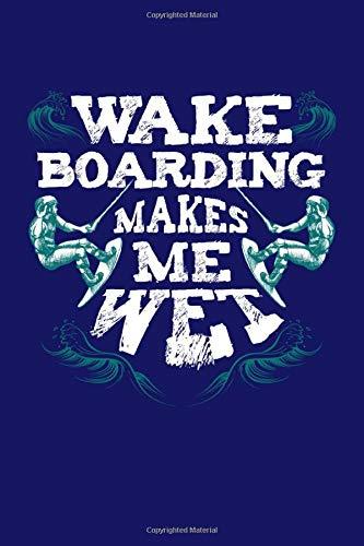 Wake Boarding Makes Me Wet: Wakeboarding Journal, Wakeskating Notebook Note-Taking Planner Book