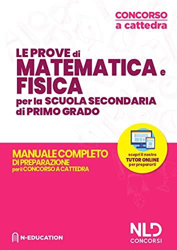 Concorso Scuola 2020: Matematica E Fisica Per Il Concorso Ordinario E Straordinario Nella Scuola Secondaria Di I Grado Manuale Per Prove Scritte E Orali Della Classe Matematica E Scienze (A28)