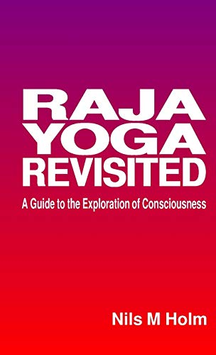 Raja Yoga Revisited: A Guide to the Exploration of Consciousness