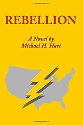 REBELLION: A Novel by Michael H. Hart