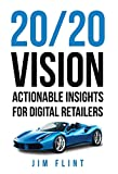 20/20 Vision: Actionable Insights for Digital Retailers