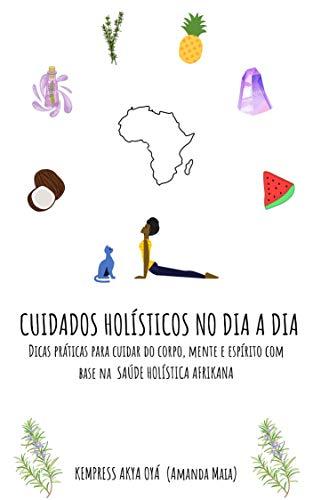 Cuidados Holísticos no dia a dia : com base na Saúde Holística Afrikana