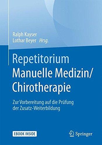Repetitorium Manuelle Medizin/Chirotherapie: Zur Vorbereitung auf die Prüfung der Zusatz-Weiterbildung