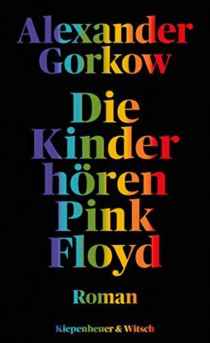 Buchseite und Rezensionen zu 'Die Kinder hören Pink Floyd: Roman' von Alexander Gorkow