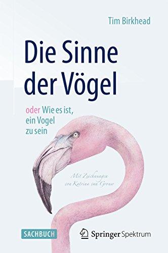 Die Sinne der Vögel  oder  Wie es ist, ein Vogel zu sein: Mit Zeichnungen von Katrina van Grouw (German Edition)