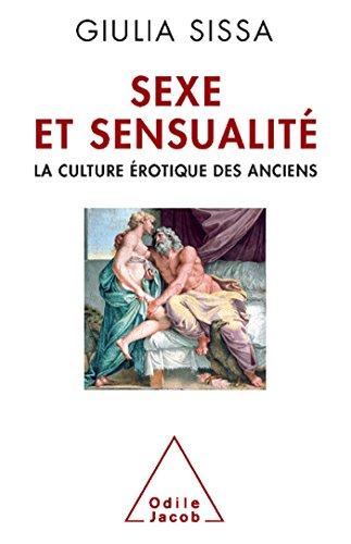 Sexe et sensualité: La culture érotique des Anciens