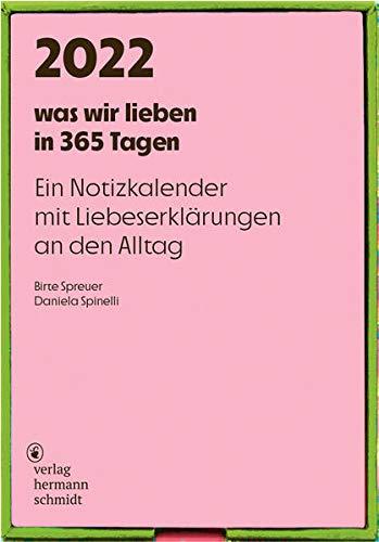 was wir lieben: in 365 Tagen. Ein Notizkalender für 2022 mit Liebeserklärungen an den Alltag.: Ein Notizkalender für 2021 mit Liebeserklärungen an den Alltag