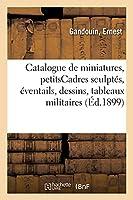 Catalogue de Miniatures, Petitscadres Anciens Sculptés, Éventails, Dessins, Tableaux Militaires