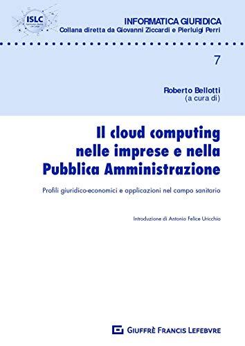 Il cloud computing nelle imprese e nella pubblica amministrazione. Profili giuridico-economici e applicazioni nel campo sanitario