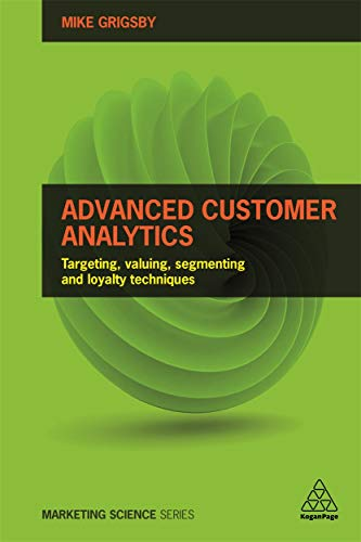 Compare Textbook Prices for Advanced Customer Analytics: Targeting, Valuing, Segmenting and Loyalty Techniques Marketing Science 1 Edition ISBN 9780749477158 by Grigsby, Mike