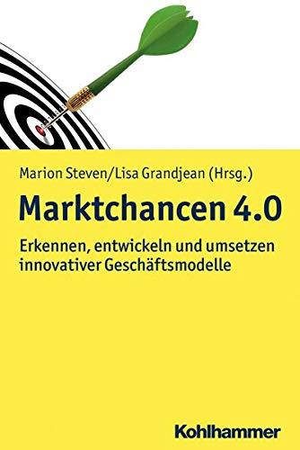 Marktchancen 4.0: Erkennen, entwicklen und umsetzen innovativer Geschäftsmodelle (Moderne Produktion)