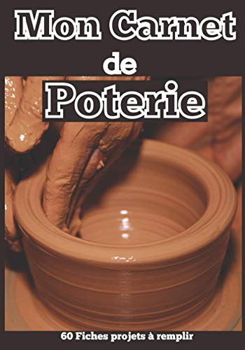 Mon Carnet de Poterie - 60 fiches projets à remplir: Cahier pour noter et répertorier ses créations céramique | Idée cadeau à offrir aux passionnés | Thème fond marron foncé tour de potier