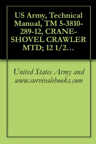 US Army, Technical Manual, TM 5-3810-289-12, CRANE-SHOVEL CRAWLER MTD; 12 1/2-TON, 3/4 CU YD; DIESEL