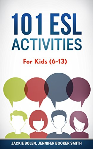 101 ESL Activities: For Teachers of Kids (6-13) Who Want to Have Fun, Engaging and Interactive...