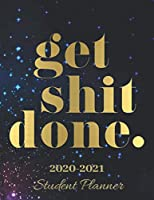 Get Shit Done : Student Planner 2020-2021: 12 Month School Organizer,Student Planner Undated,Weekly and Monthly Planner,Homeschool Planner 2020-2021, Homeschooling Planner 2020-2021|Galaxy Student Planner (Student Planner For Academic Year 2020-2021