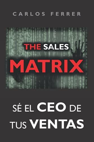 The Sales Matrix: Sé el CEO de tus ventas