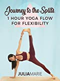 Journey To The Splits - 1 Hour Yoga Flow for Flexibility with Julia Marie