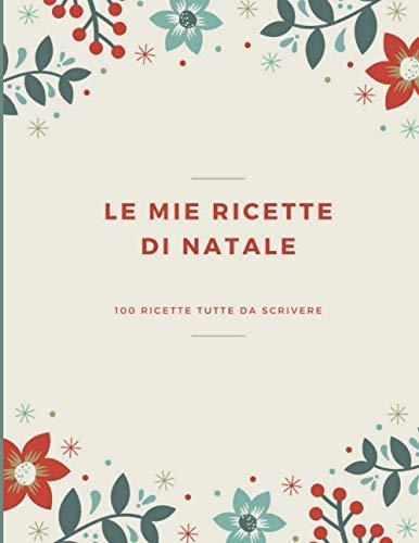 Le mie ricette di Natale: Quaderno per ricette tutte da scrivere | 100 gustose ricette da ricordare e preparare per le feste Natalizie | | La mia ... come regalo di Natale | Copertina Flessibile