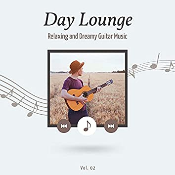 Day Lounge, Relaxing And Dreamy Guitar Music, Vol. 2