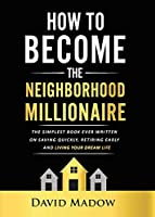 The Neighborhood Millionaire: The Simplest Book Ever Written on Saving Quickly, Retiring Early and Living Your Dream Life