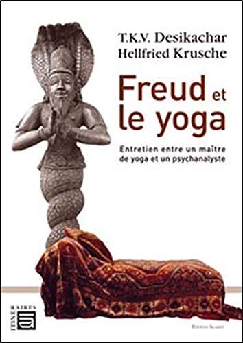 Freud et le yoga - entretien entre un maitre de yoga et un psychanalyste
