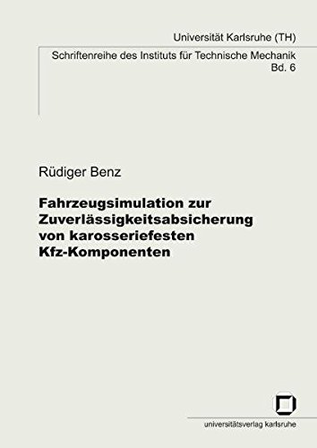 Fahrzeugsimulation zur Zuverlässigkeitsabsicherung von karosseriefesten Kfz-Komponenten (Schriftenreihe des Instituts für Technische Mechanik, Universität Karlsruhe (TH))