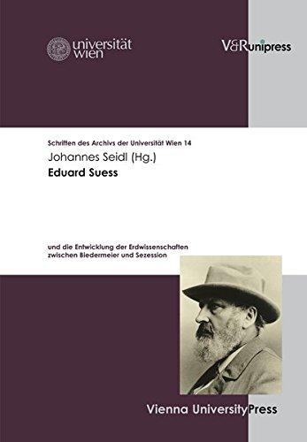 Eduard Suess: Und Die Entwicklung Der Erdwissenschaften Zwischen Biedermeier Und Sezession