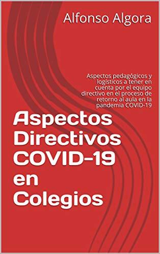 Aspectos Directivos COVID-19 en colegios: Aspectos pedagógicos y logísticos a tener en cuenta por el equipo directivo en el proceso de retorno al aula en la pandemia COVID-19